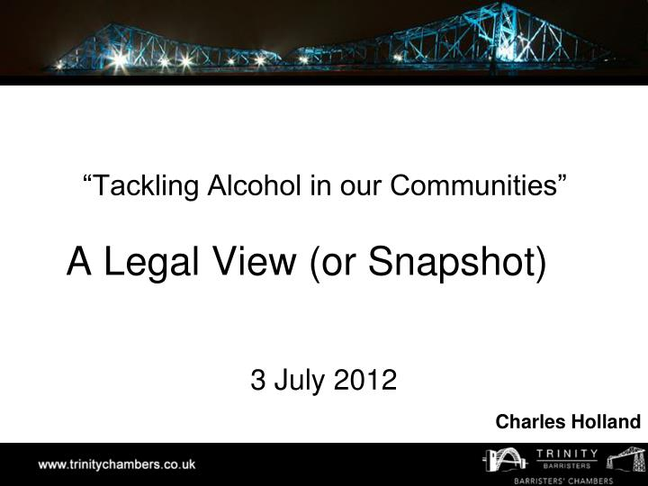 Tackling alcohol in our communities a legal view or snapshot