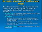 no matter what type of health reform model