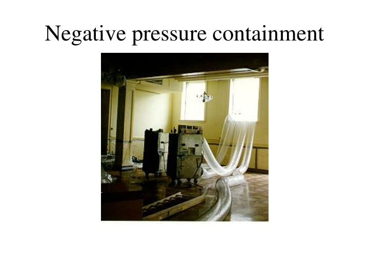 Negative pressure containment