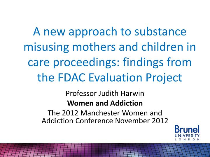 A new approach to substance misusing mothers and children in care proceedings: findings from the FDA...