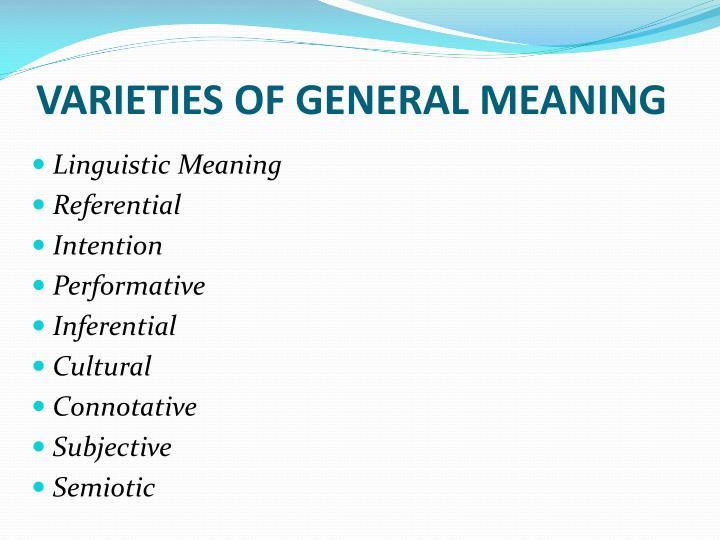 VARIETIES OF GENERAL MEANING