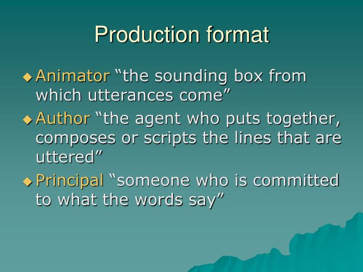 Production format