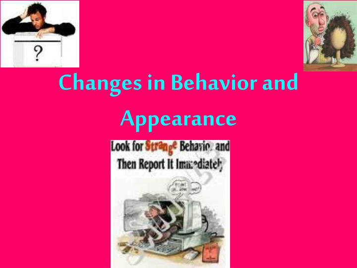 Changes in Behavior and Appearance