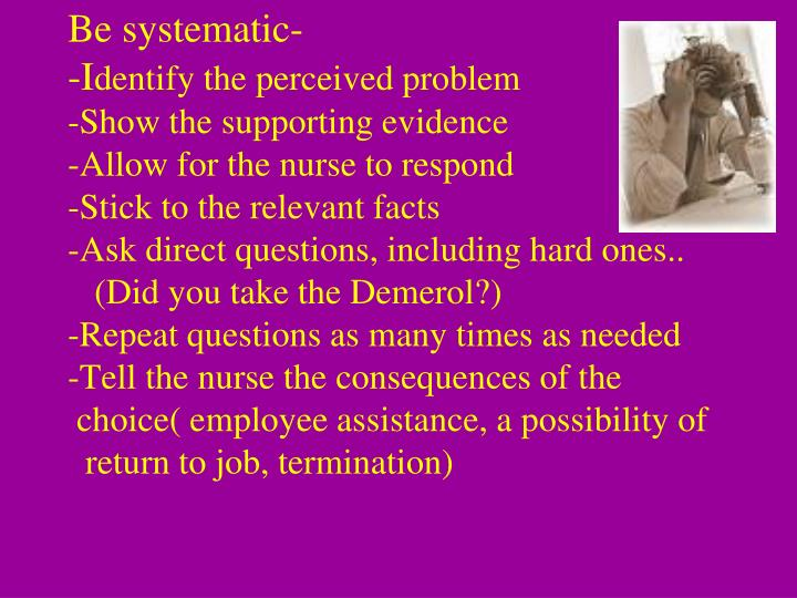 Be systematic-