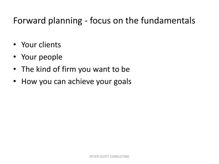 Forward planning - focus on the fundamentals