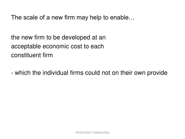 The scale of a new firm may help to enable…