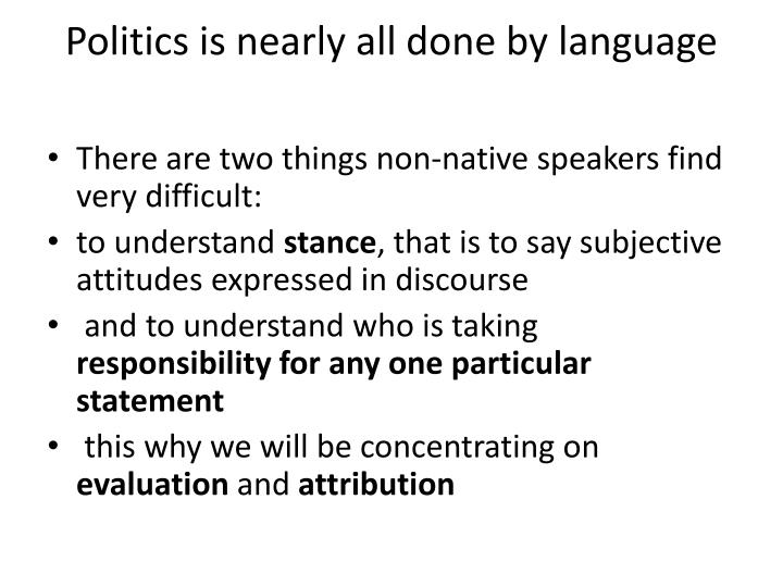 Politics is nearly all done by language
