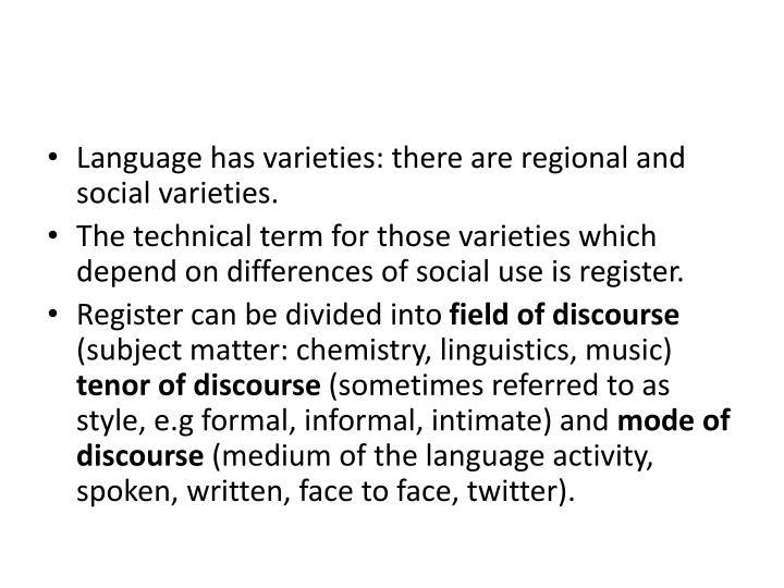 Language has varieties: there are regional and social varieties.