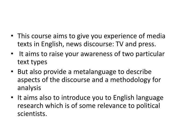 This course aims to give you experience of media texts in English, news discourse: