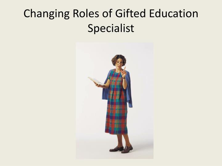 Changing Roles of Gifted Education Specialist