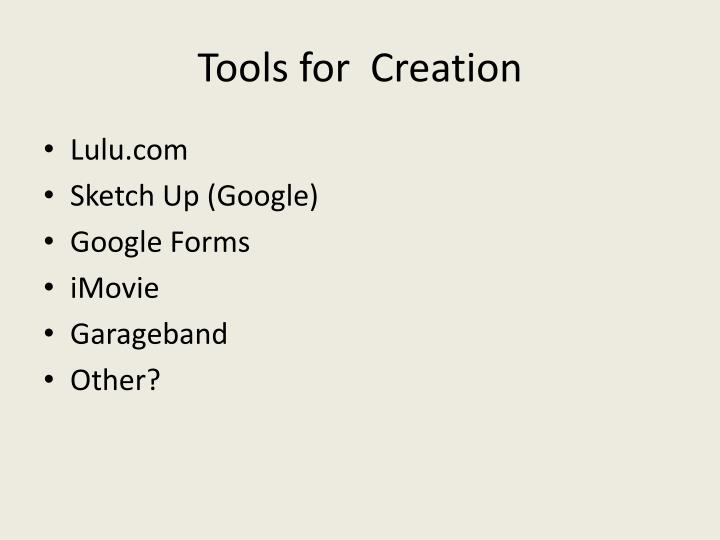 Tools for  Creation