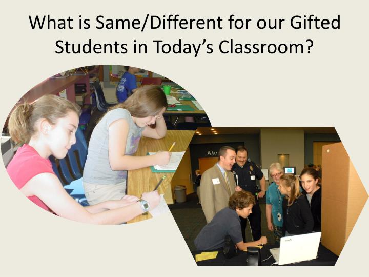 What is Same/Different for our Gifted Students in Today's Classroom?