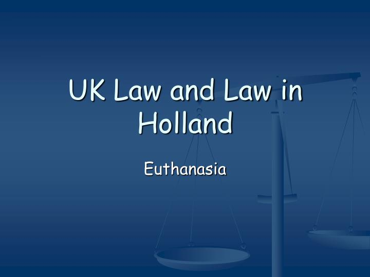 UK Law and Law in Holland