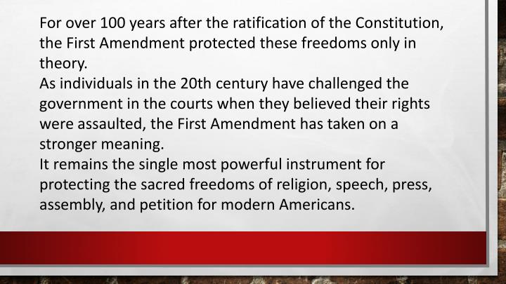 For over 100 years after the ratification of the Constitution, the First Amendment protected these freedoms only in theory.