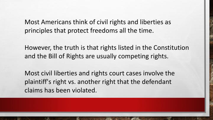 Most Americans think of civil rights and liberties as principles that protect