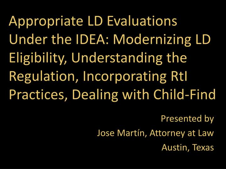 Appropriate LD Evaluations Under the IDEA: Modernizing LD Eligibility, Understanding the Regulation, Incorporating