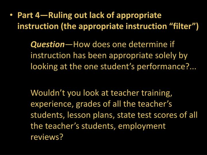 "Part 4—Ruling out lack of appropriate instruction (the appropriate instruction ""filter"")"