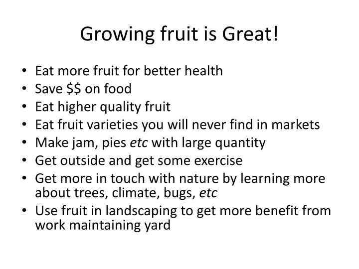 Growing fruit is great
