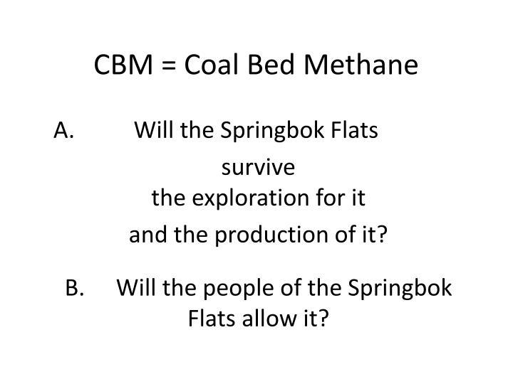 CBM = Coal Bed Methane