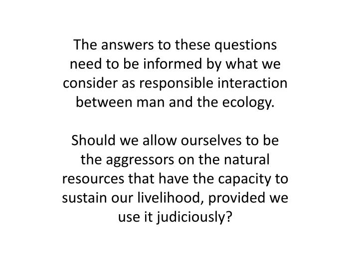 The answers to these questions need to be informed by what we consider as responsible interaction be...