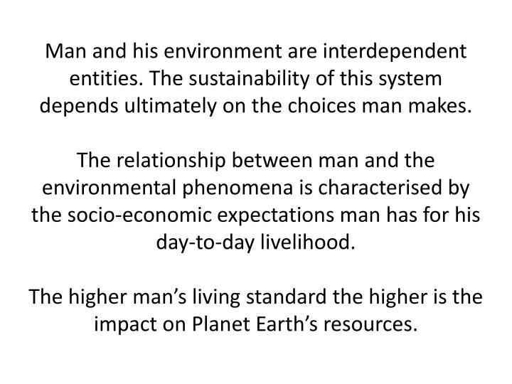 Man and his environment are interdependent entities