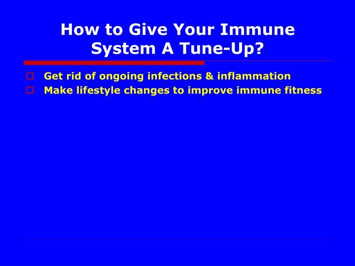 How to Give Your Immune System A Tune-Up?