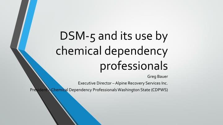 Dsm 5 and its use by chemical dependency professionals