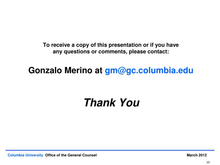 To receive a copy of this presentation or if you have