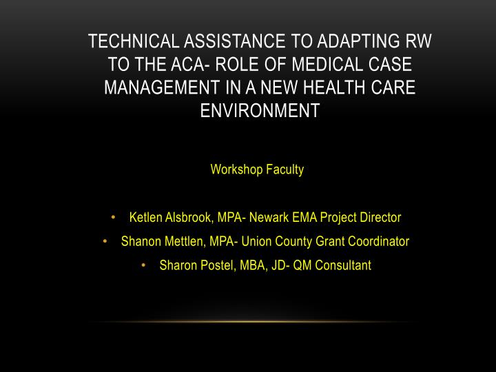 Technical Assistance to Adapting RW to the ACA- Role of Medical Case Management in A New Health Care...