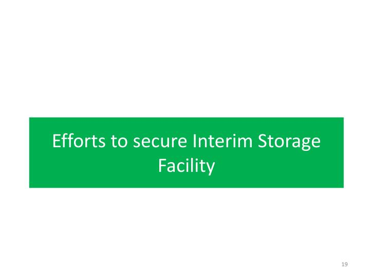 Efforts to secure Interim Storage Facility
