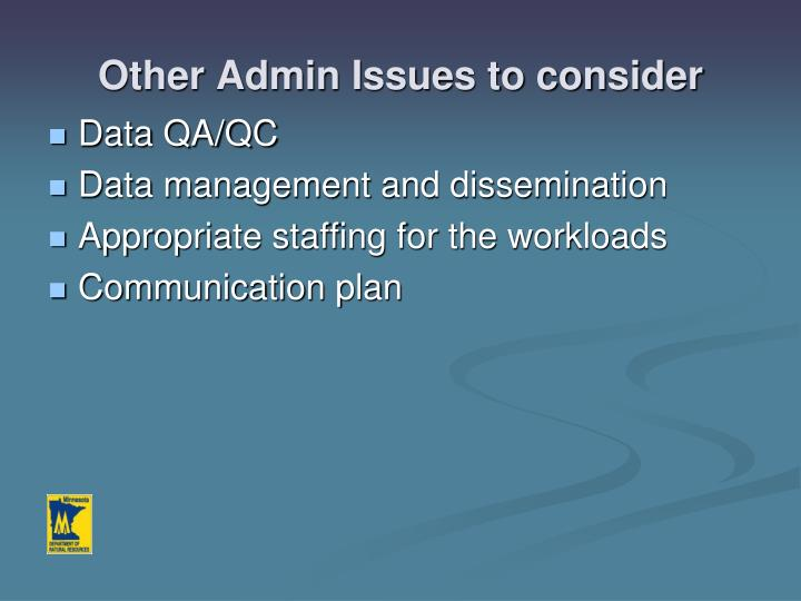 Other Admin Issues to consider