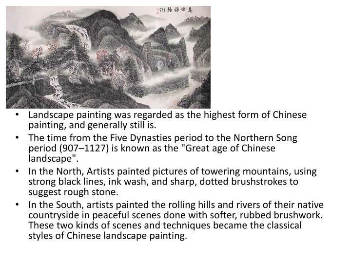 Landscape painting was regarded as the highest form of Chinese painting, and generally still is.