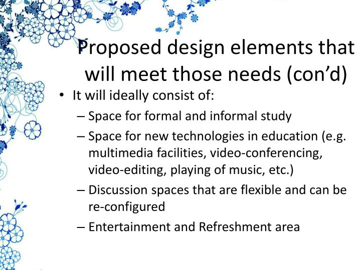Proposed design elements that will meet those needs (