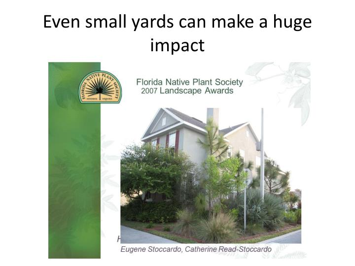 Even small yards can make a huge impact