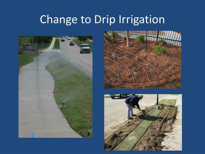 Change to Drip Irrigation