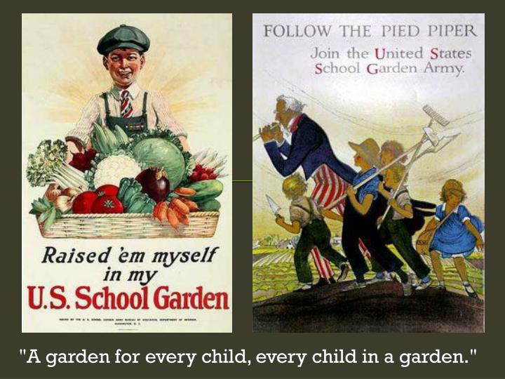 """A garden for every child, every child in a garden."""