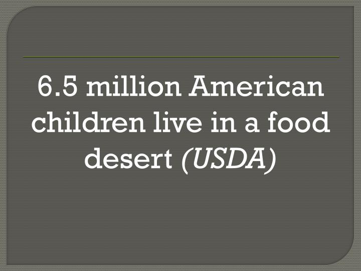 6.5 million American children live in a food desert