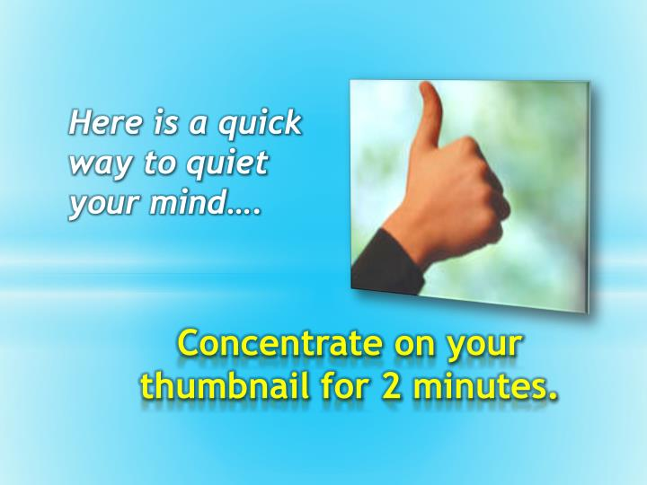 Here is a quick way to quiet your mind….