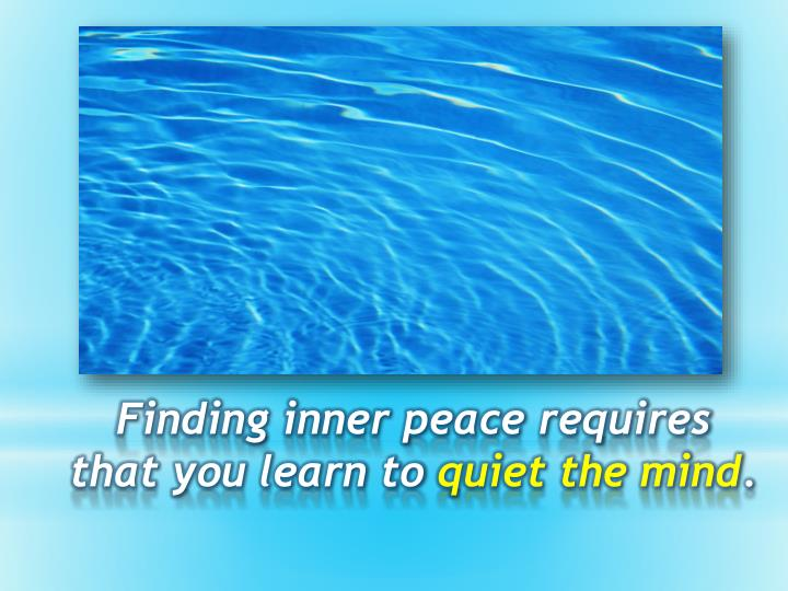 Finding inner peace requires that you learn to