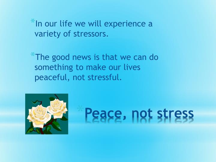 Peace not stress