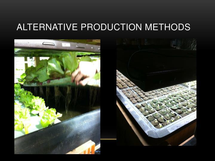 Alternative Production Methods