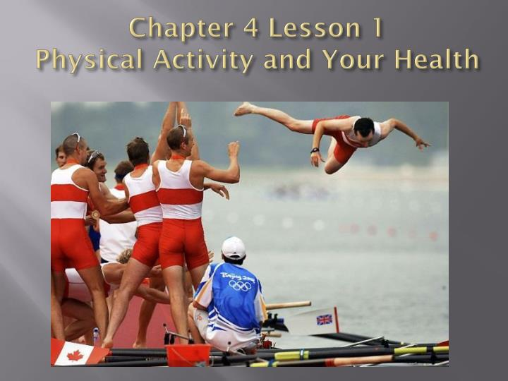 Chapter 4 lesson 1 physical activity and your health