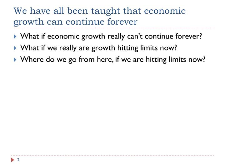 We have all been taught that economic growth can continue forever