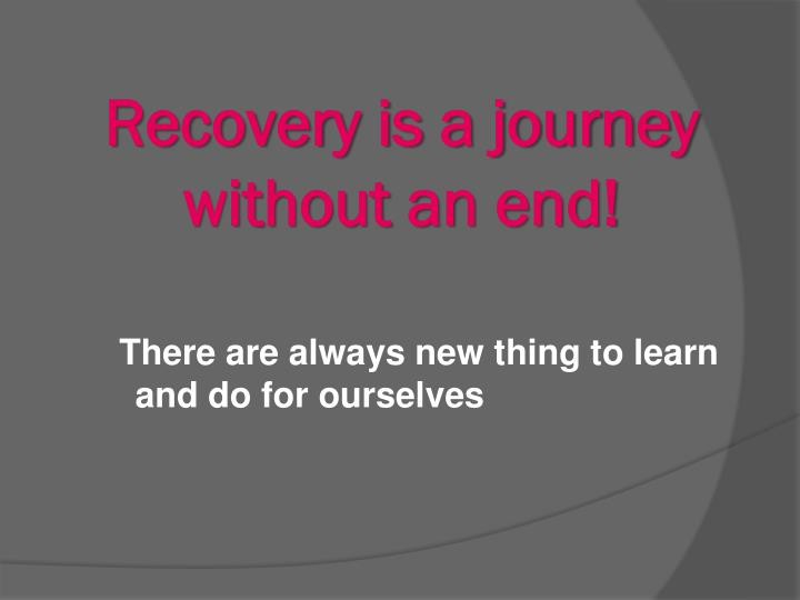 Recovery is a journey without an end!