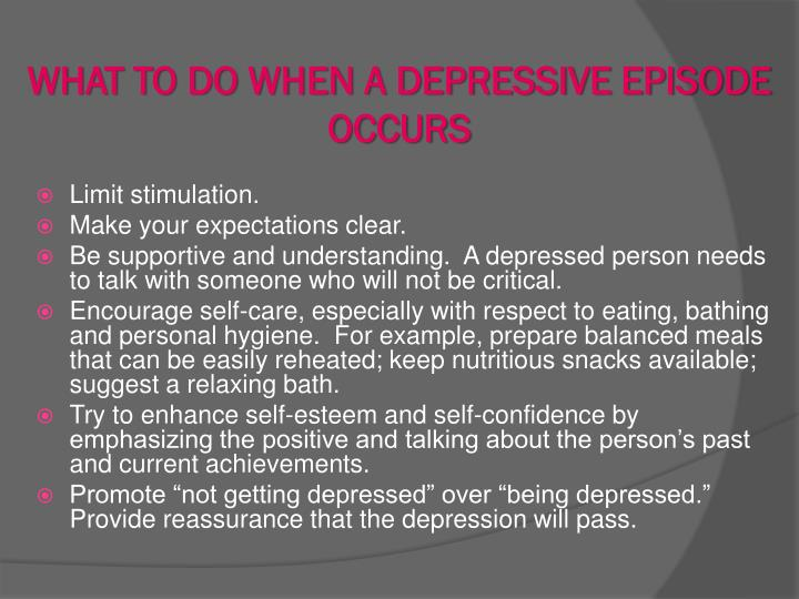 WHAT TO DO WHEN A DEPRESSIVE EPISODE OCCURS