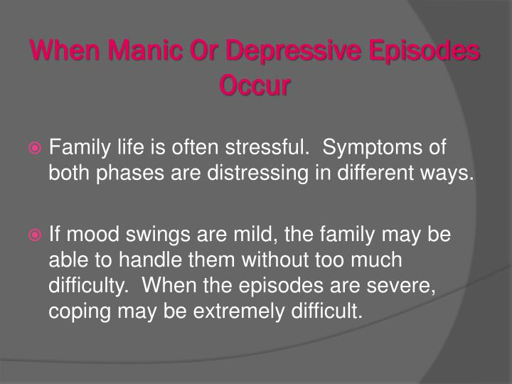 When Manic Or Depressive Episodes Occur