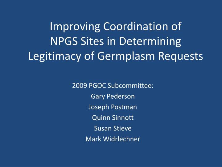 Improving coordination of npgs sites in determining legitimacy of germplasm requests
