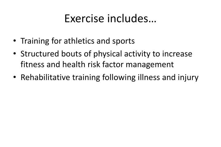 Exercise includes…