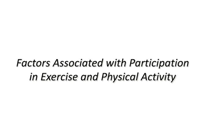 Factors Associated with Participation in Exercise and Physical Activity
