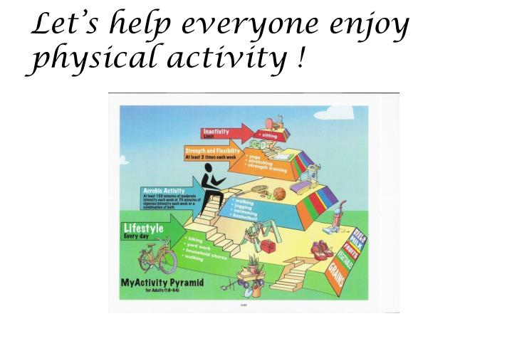 Let's help everyone enjoy physical activity !